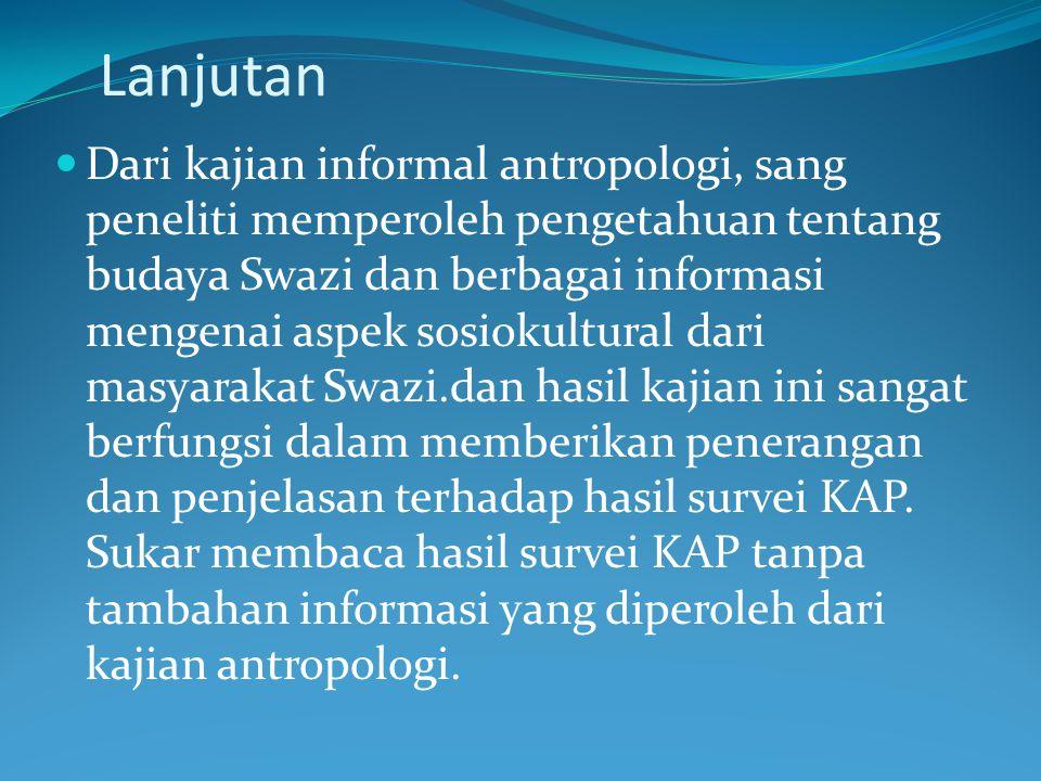 Lanjutan Dari kajian informal antropologi, sang peneliti memperoleh pengetahuan tentang budaya Swazi dan berbagai informasi mengenai aspek sosiokultur