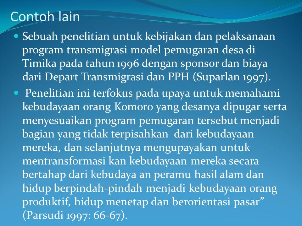 Contoh lain Sebuah penelitian untuk kebijakan dan pelaksanaan program transmigrasi model pemugaran desa di Timika pada tahun 1996 dengan sponsor dan b