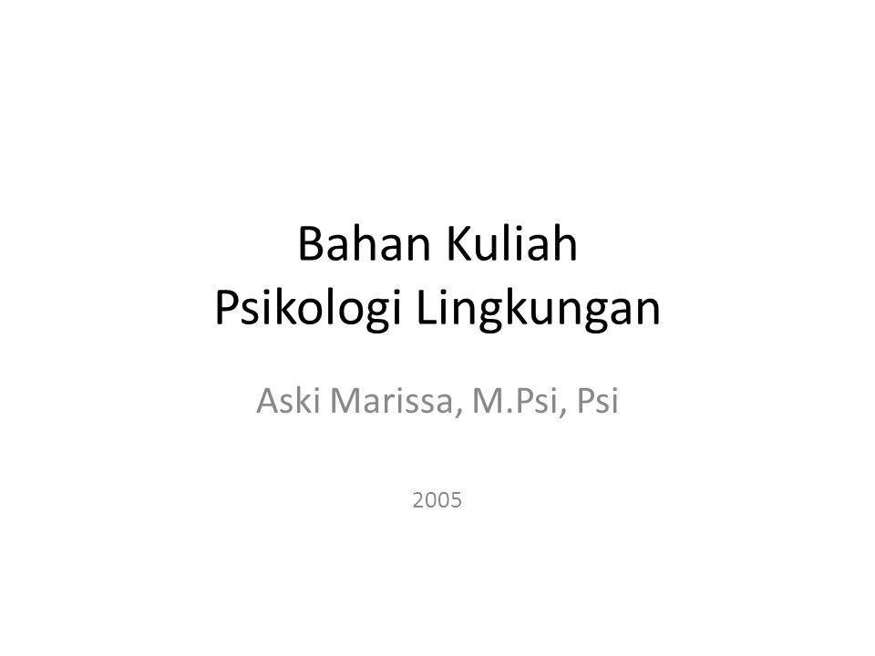 Bahan Kuliah Psikologi Lingkungan Aski Marissa, M.Psi, Psi 2005