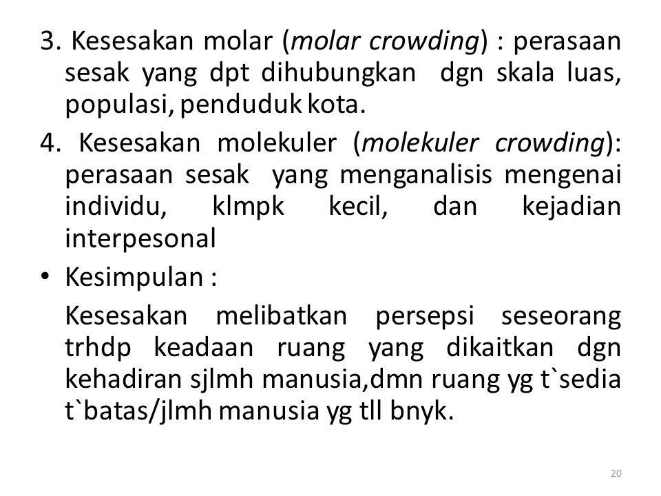 3. Kesesakan molar (molar crowding) : perasaan sesak yang dpt dihubungkan dgn skala luas, populasi, penduduk kota. 4. Kesesakan molekuler (molekuler c