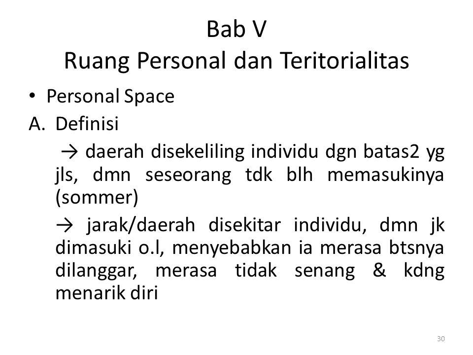 Bab V Ruang Personal dan Teritorialitas Personal Space A.Definisi → daerah disekeliling individu dgn batas2 yg jls, dmn seseorang tdk blh memasukinya