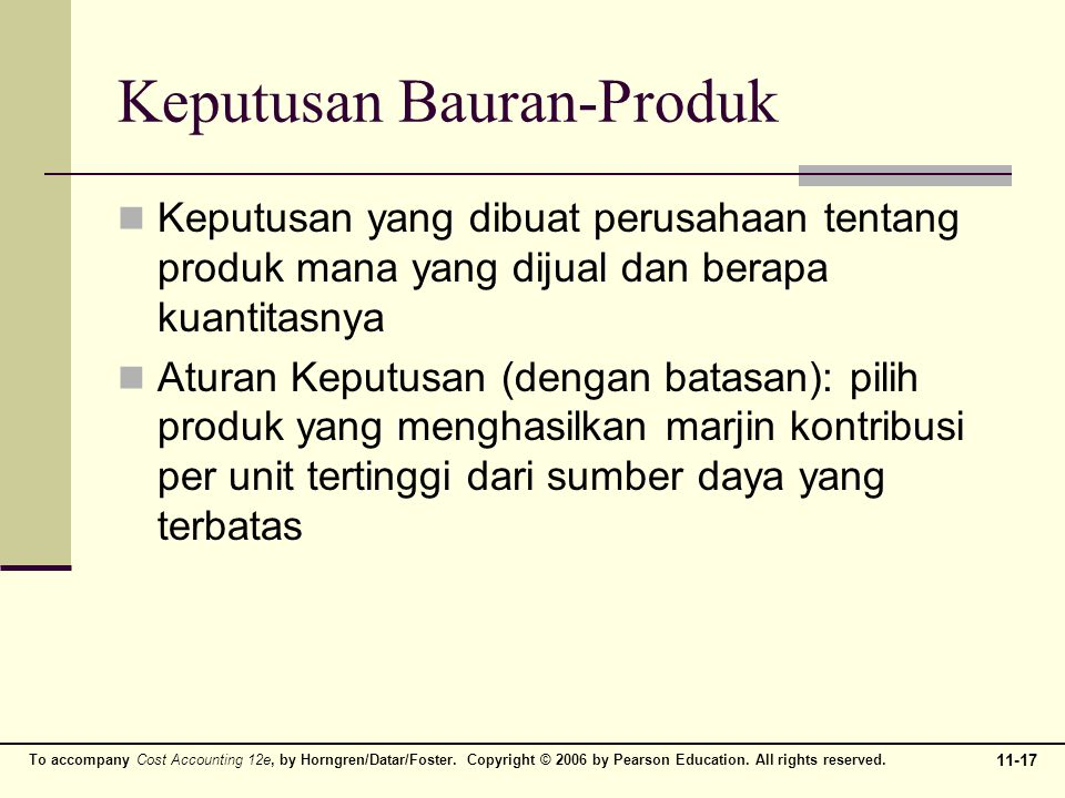 11-17 To accompany Cost Accounting 12e, by Horngren/Datar/Foster. Copyright © 2006 by Pearson Education. All rights reserved. Keputusan Bauran-Produk