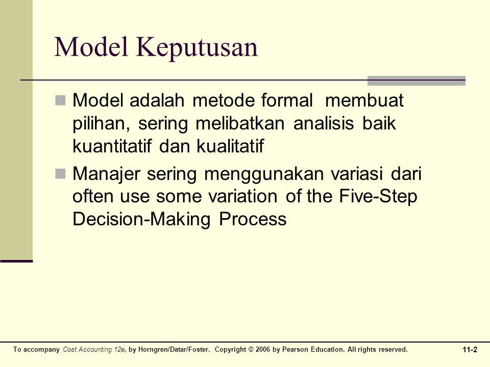 11-2 To accompany Cost Accounting 12e, by Horngren/Datar/Foster. Copyright © 2006 by Pearson Education. All rights reserved. Model Keputusan Model ada