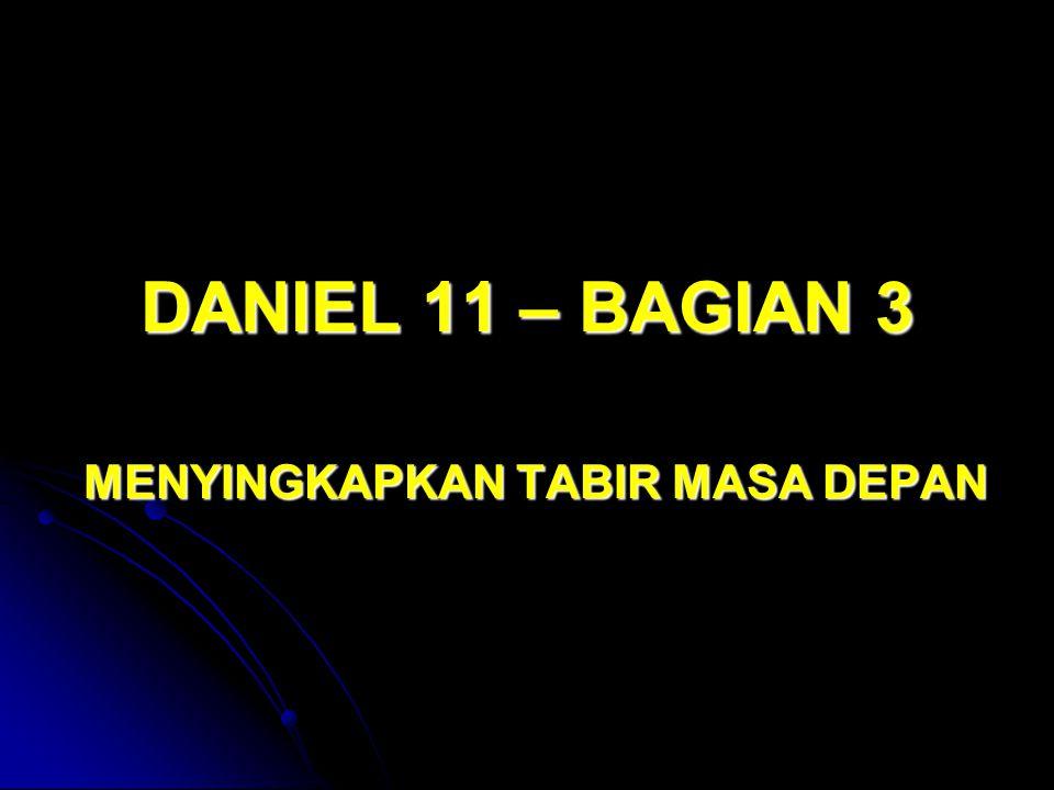 DANIEL 11 – BAGIAN 3 MENYINGKAPKAN TABIR MASA DEPAN