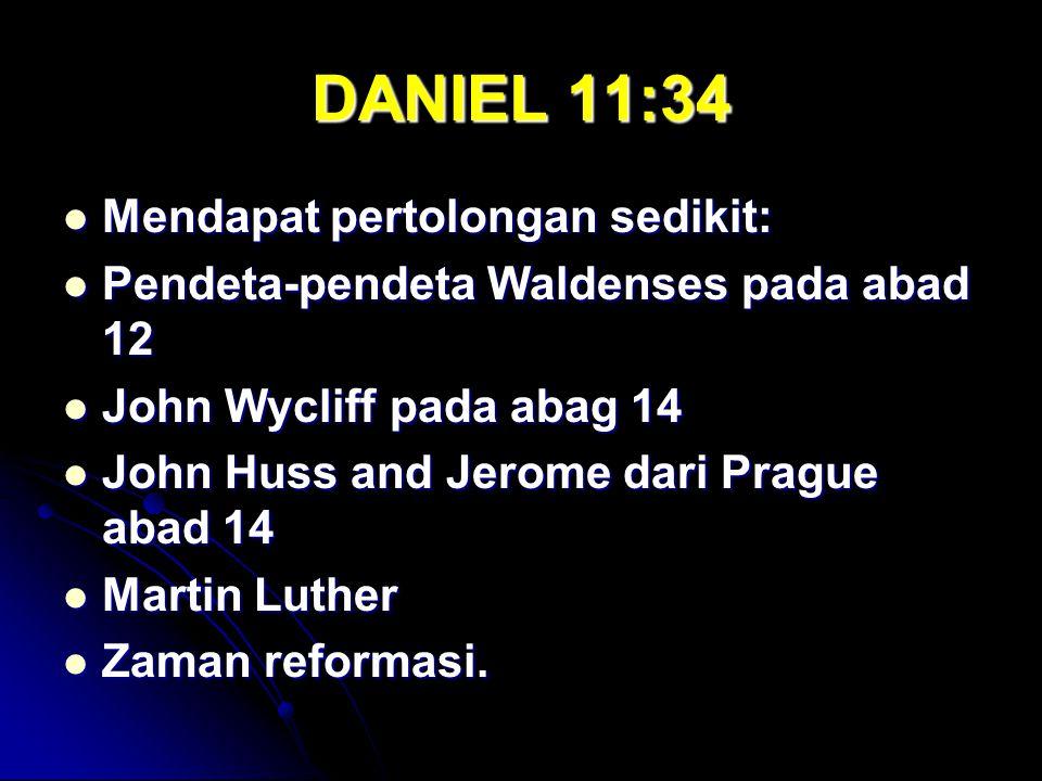 DANIEL 11:34 Mendapat pertolongan sedikit: Mendapat pertolongan sedikit: Pendeta-pendeta Waldenses pada abad 12 Pendeta-pendeta Waldenses pada abad 12