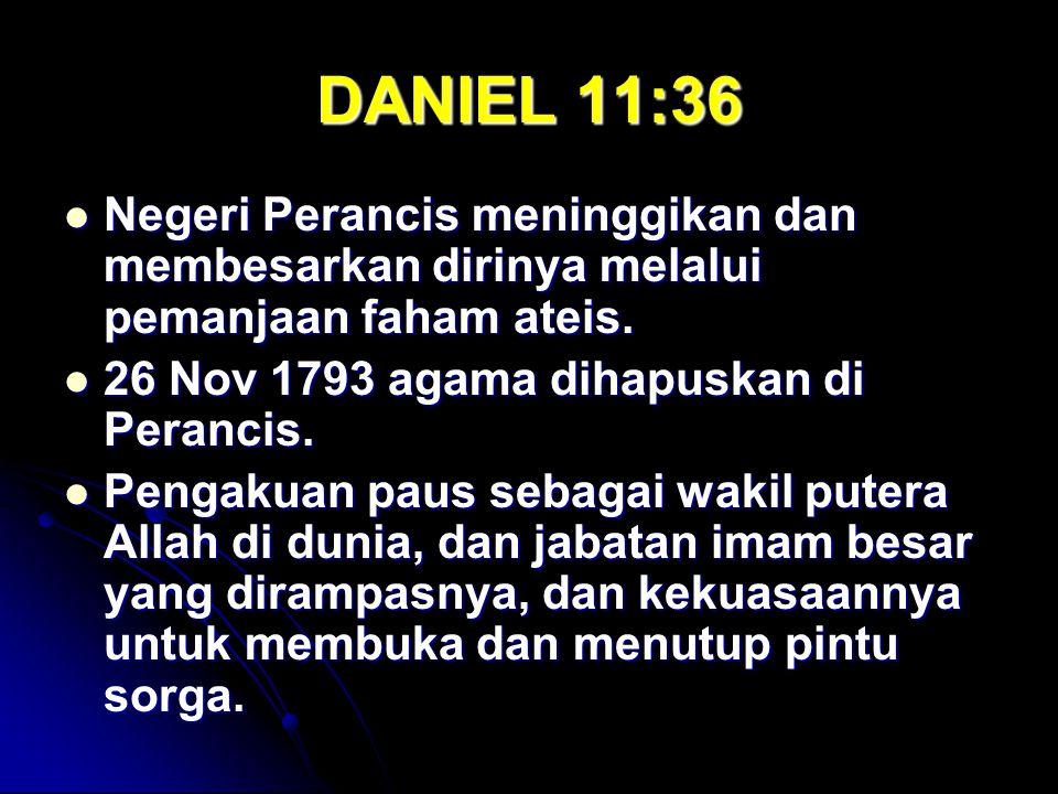 DANIEL 11:36 Negeri Perancis meninggikan dan membesarkan dirinya melalui pemanjaan faham ateis. Negeri Perancis meninggikan dan membesarkan dirinya me