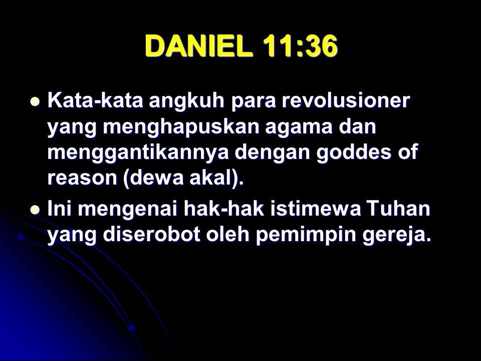 DANIEL 11:36 Kata-kata angkuh para revolusioner yang menghapuskan agama dan menggantikannya dengan goddes of reason (dewa akal). Kata-kata angkuh para