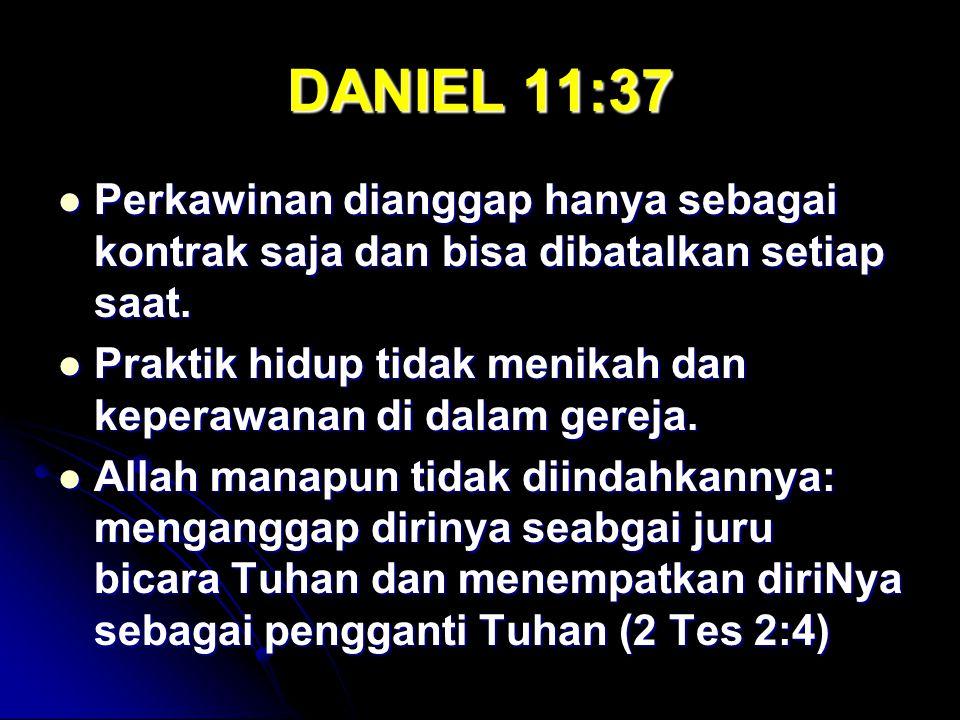DANIEL 11:37 Perkawinan dianggap hanya sebagai kontrak saja dan bisa dibatalkan setiap saat. Perkawinan dianggap hanya sebagai kontrak saja dan bisa d