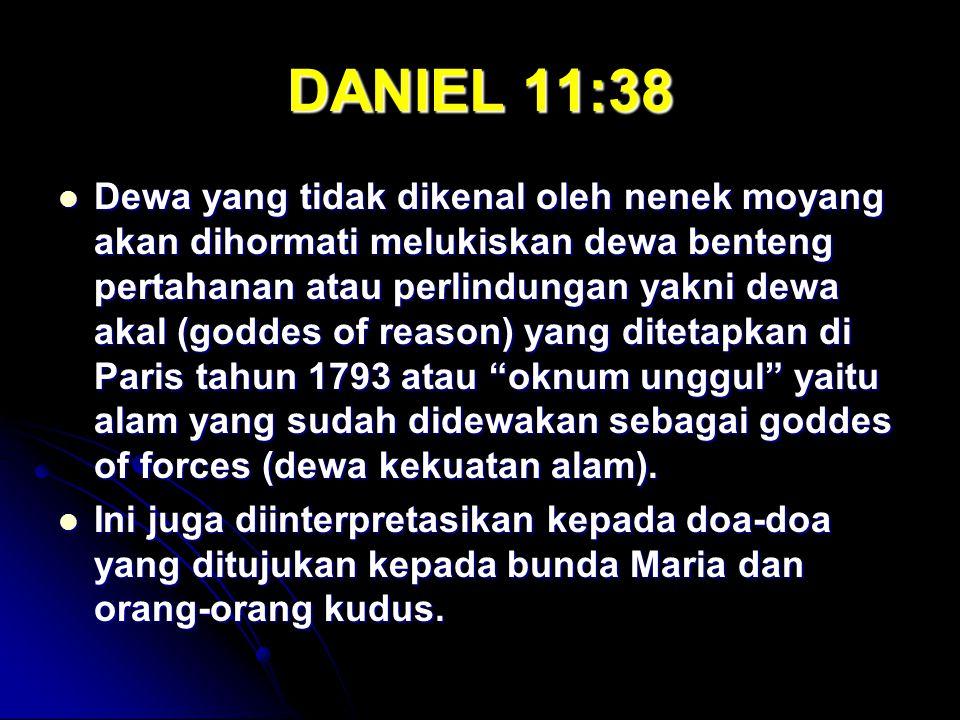 DANIEL 11:38 Dewa yang tidak dikenal oleh nenek moyang akan dihormati melukiskan dewa benteng pertahanan atau perlindungan yakni dewa akal (goddes of