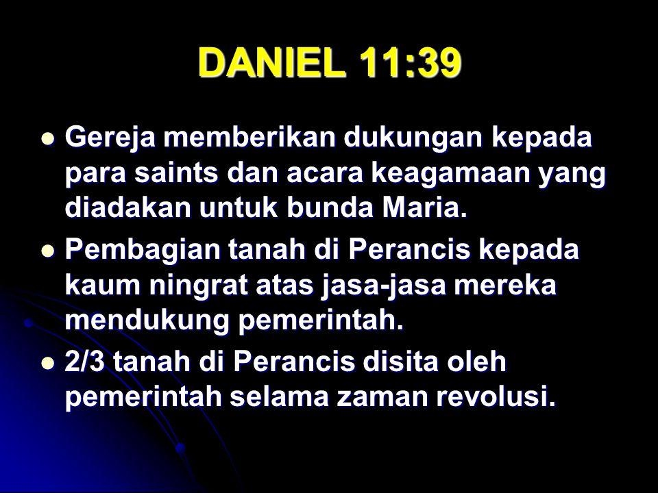 DANIEL 11:39 Gereja memberikan dukungan kepada para saints dan acara keagamaan yang diadakan untuk bunda Maria. Gereja memberikan dukungan kepada para