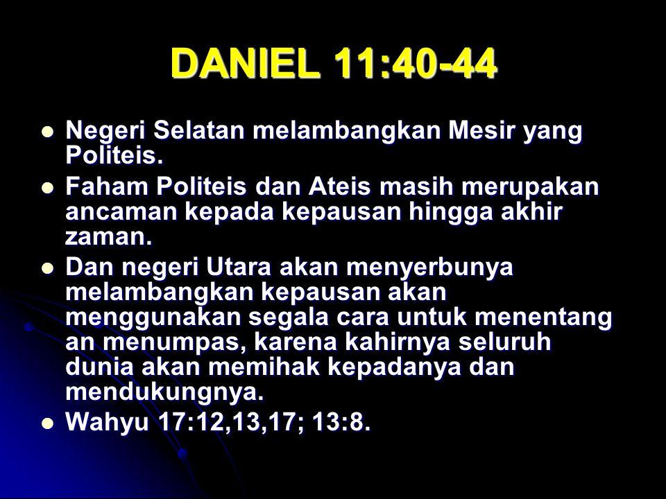 DANIEL 11:40-44 Negeri Selatan melambangkan Mesir yang Politeis. Negeri Selatan melambangkan Mesir yang Politeis. Faham Politeis dan Ateis masih merup