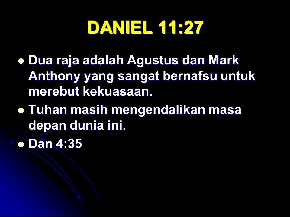 DANIEL 11:27 Dua raja adalah Agustus dan Mark Anthony yang sangat bernafsu untuk merebut kekuasaan. Dua raja adalah Agustus dan Mark Anthony yang sang