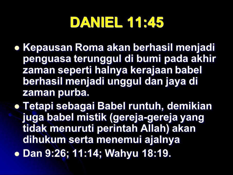 DANIEL 11:45 Kepausan Roma akan berhasil menjadi penguasa terunggul di bumi pada akhir zaman seperti halnya kerajaan babel berhasil menjadi unggul dan