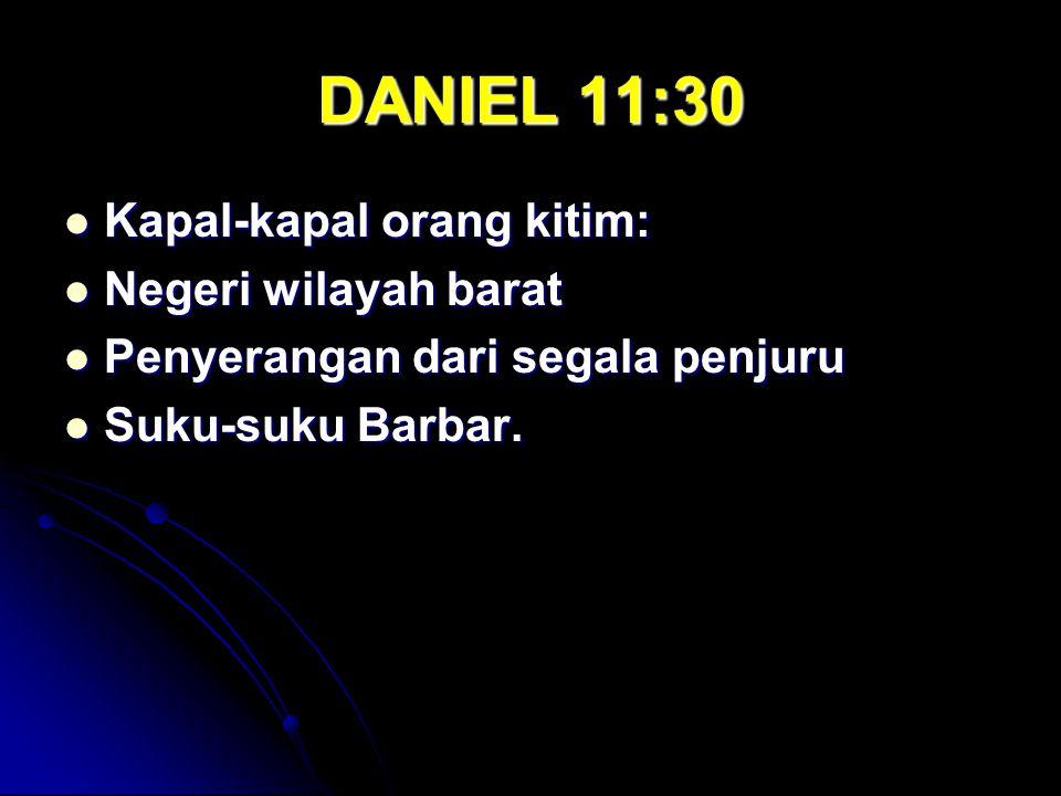 DANIEL 11:30 Kapal-kapal orang kitim: Kapal-kapal orang kitim: Negeri wilayah barat Negeri wilayah barat Penyerangan dari segala penjuru Penyerangan d