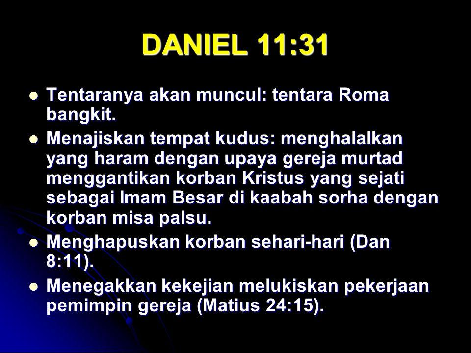 DANIEL 11:31 Tentaranya akan muncul: tentara Roma bangkit. Tentaranya akan muncul: tentara Roma bangkit. Menajiskan tempat kudus: menghalalkan yang ha