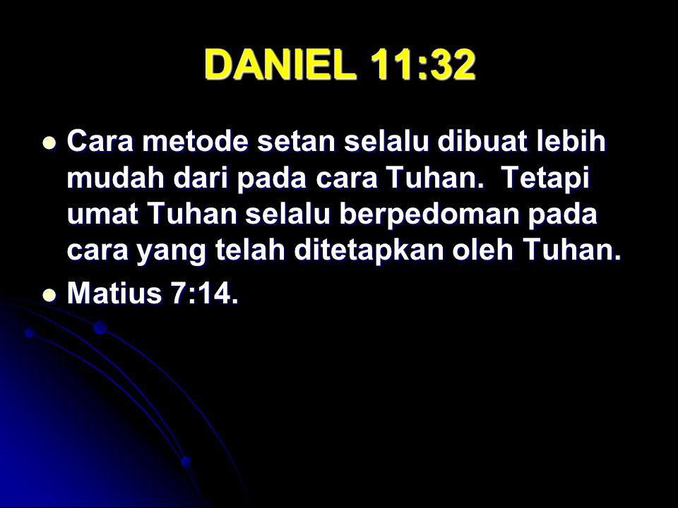 DANIEL 11:32 Cara metode setan selalu dibuat lebih mudah dari pada cara Tuhan. Tetapi umat Tuhan selalu berpedoman pada cara yang telah ditetapkan ole