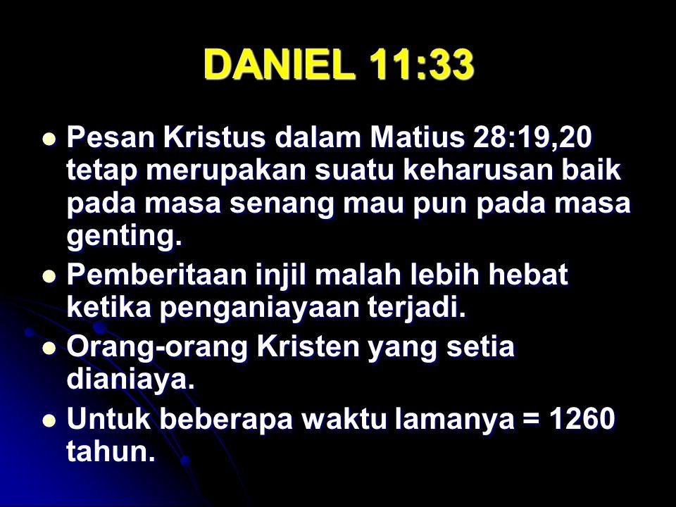DANIEL 11:33 Pesan Kristus dalam Matius 28:19,20 tetap merupakan suatu keharusan baik pada masa senang mau pun pada masa genting. Pesan Kristus dalam