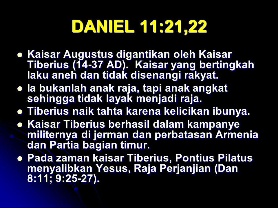 DANIEL 11:21,22 Kaisar Augustus digantikan oleh Kaisar Tiberius (14-37 AD).