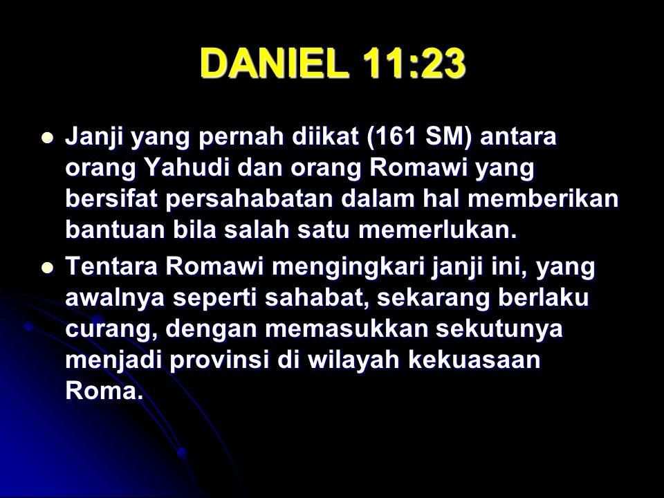 DANIEL 11:23 Janji yang pernah diikat (161 SM) antara orang Yahudi dan orang Romawi yang bersifat persahabatan dalam hal memberikan bantuan bila salah satu memerlukan.