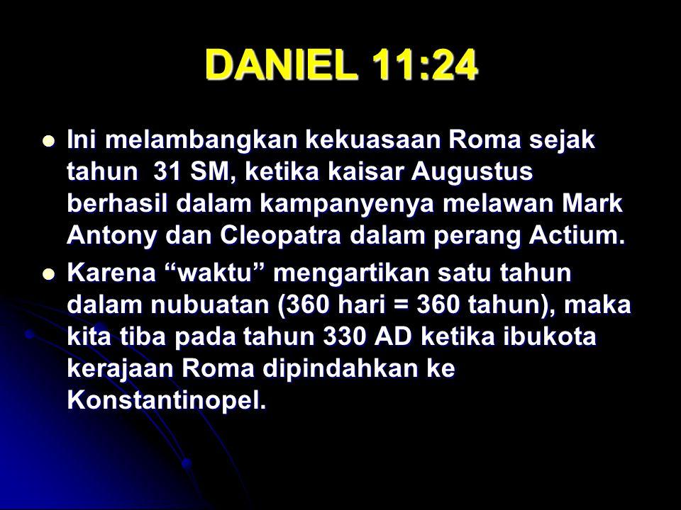 DANIEL 11:24 Ini melambangkan kekuasaan Roma sejak tahun 31 SM, ketika kaisar Augustus berhasil dalam kampanyenya melawan Mark Antony dan Cleopatra dalam perang Actium.