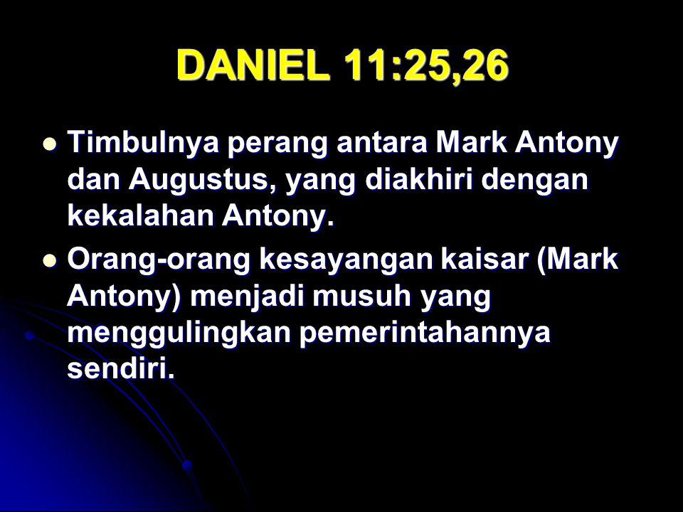 DANIEL 11:25,26 Timbulnya perang antara Mark Antony dan Augustus, yang diakhiri dengan kekalahan Antony.