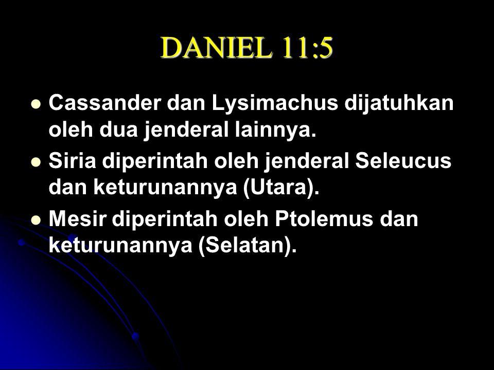 DANIEL 11:5 Cassander dan Lysimachus dijatuhkan oleh dua jenderal lainnya.