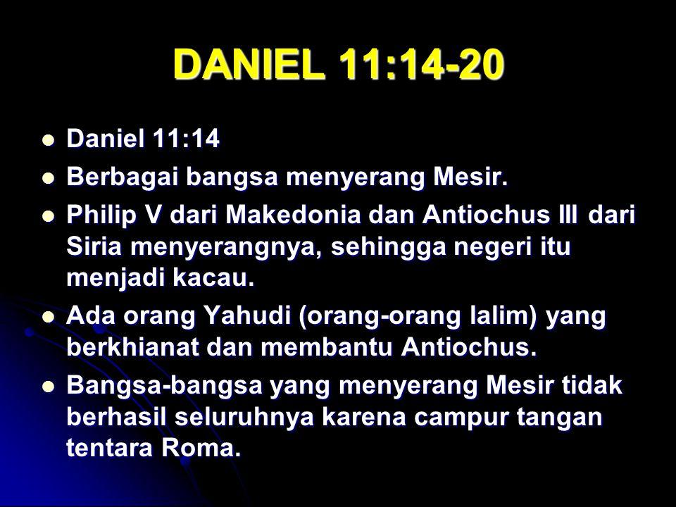 DANIEL 11:14-20 Daniel 11:14 Daniel 11:14 Berbagai bangsa menyerang Mesir.
