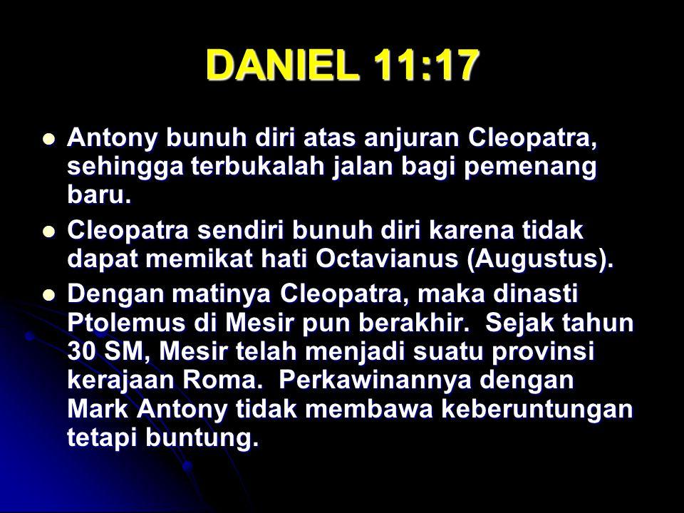 DANIEL 11:17 Antony bunuh diri atas anjuran Cleopatra, sehingga terbukalah jalan bagi pemenang baru.