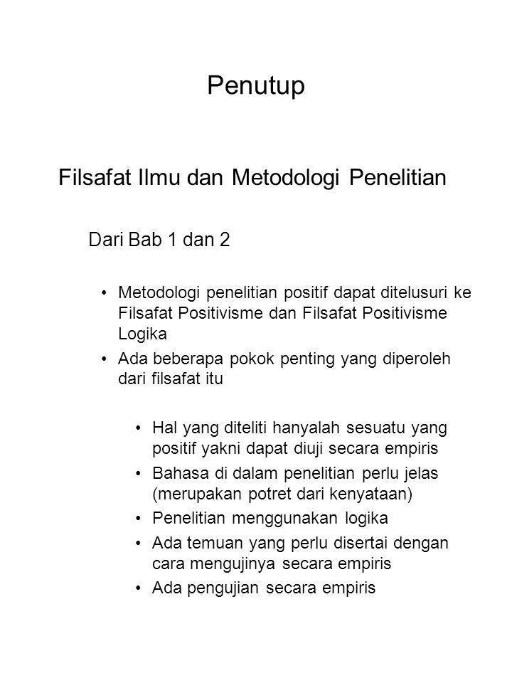 Filsafat Ilmu dan Metodologi Penelitian Dari Bab 1 dan 2 Metodologi penelitian positif dapat ditelusuri ke Filsafat Positivisme dan Filsafat Positivis