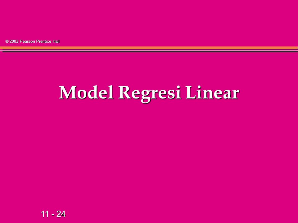 11 - 24 © 2003 Pearson Prentice Hall Model Regresi Linear