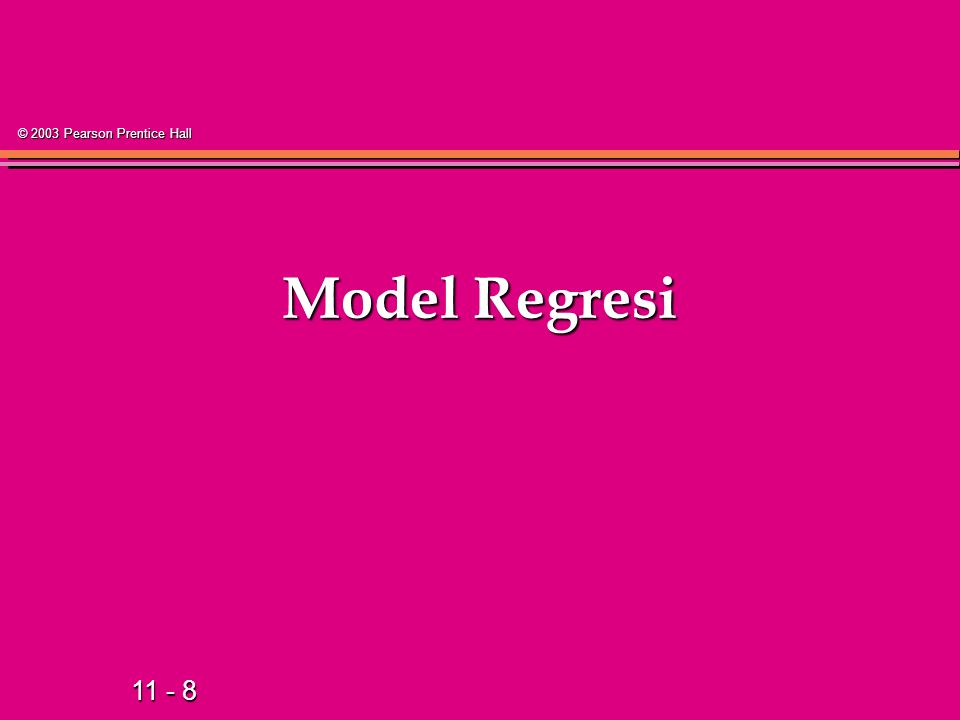 11 - 8 © 2003 Pearson Prentice Hall Model Regresi