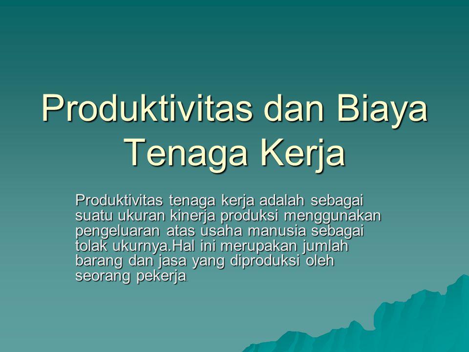 Produktivitas dan Biaya Tenaga Kerja Produktivitas tenaga kerja adalah sebagai suatu ukuran kinerja produksi menggunakan pengeluaran atas usaha manusia sebagai tolak ukurnya.Hal ini merupakan jumlah barang dan jasa yang diproduksi oleh seorang pekerja.