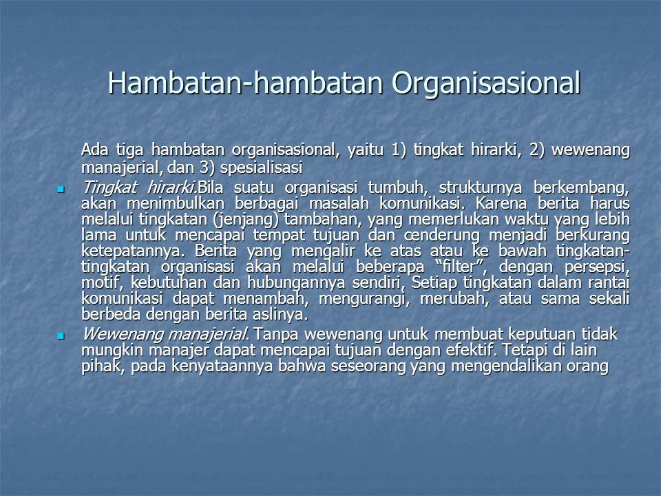 Hambatan-hambatan Organisasional Ada tiga hambatan organisasional, yaitu 1) tingkat hirarki, 2) wewenang manajerial, dan 3) spesialisasi Tingkat hirar
