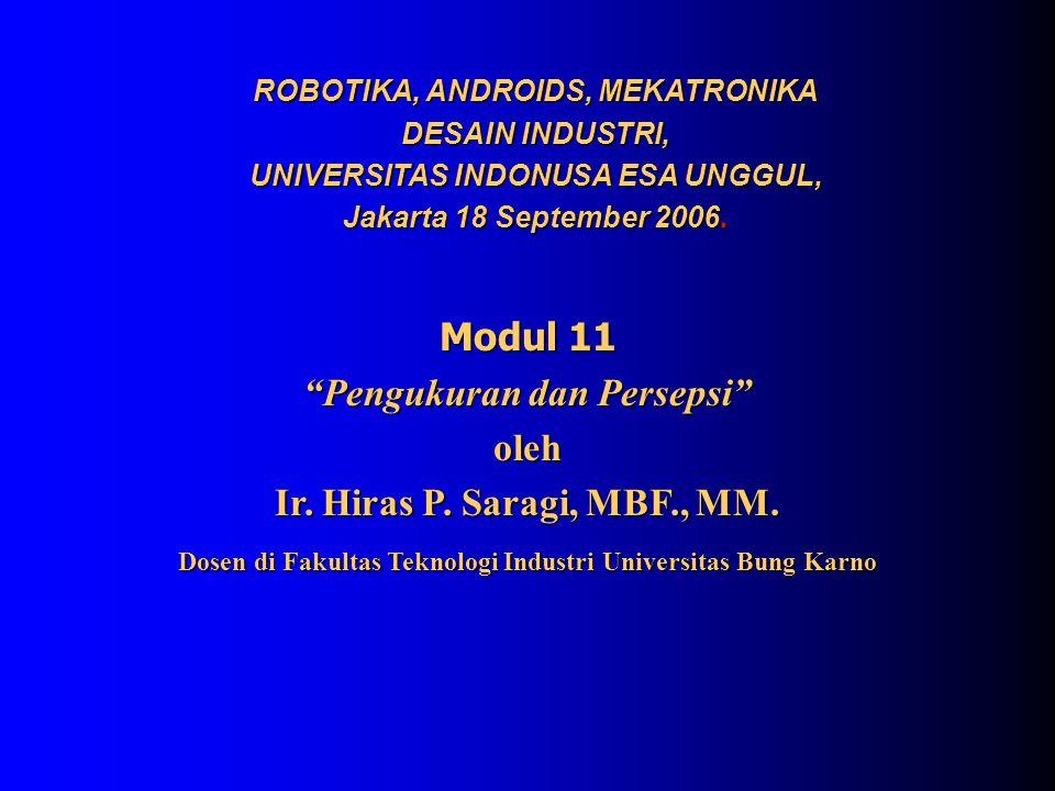 """Modul 11 """"Pengukuran dan Persepsi"""" oleh Ir. Hiras P. Saragi, MBF., MM. Dosen di Fakultas Teknologi Industri Universitas Bung Karno ROBOTIKA, ANDROIDS,"""
