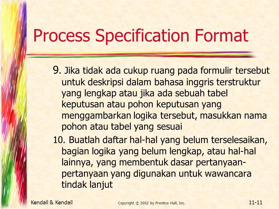Kendall & Kendall Copyright © 2002 by Prentice Hall, Inc. 11-11 Process Specification Format 9. Jika tidak ada cukup ruang pada formulir tersebut untu