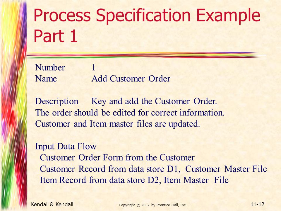 Kendall & Kendall Copyright © 2002 by Prentice Hall, Inc. 11-12 Process Specification Example Part 1 Number1 NameAdd Customer Order DescriptionKey and