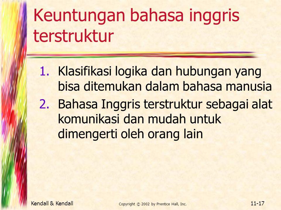 Kendall & Kendall Copyright © 2002 by Prentice Hall, Inc. 11-17 Keuntungan bahasa inggris terstruktur 1.Klasifikasi logika dan hubungan yang bisa dite