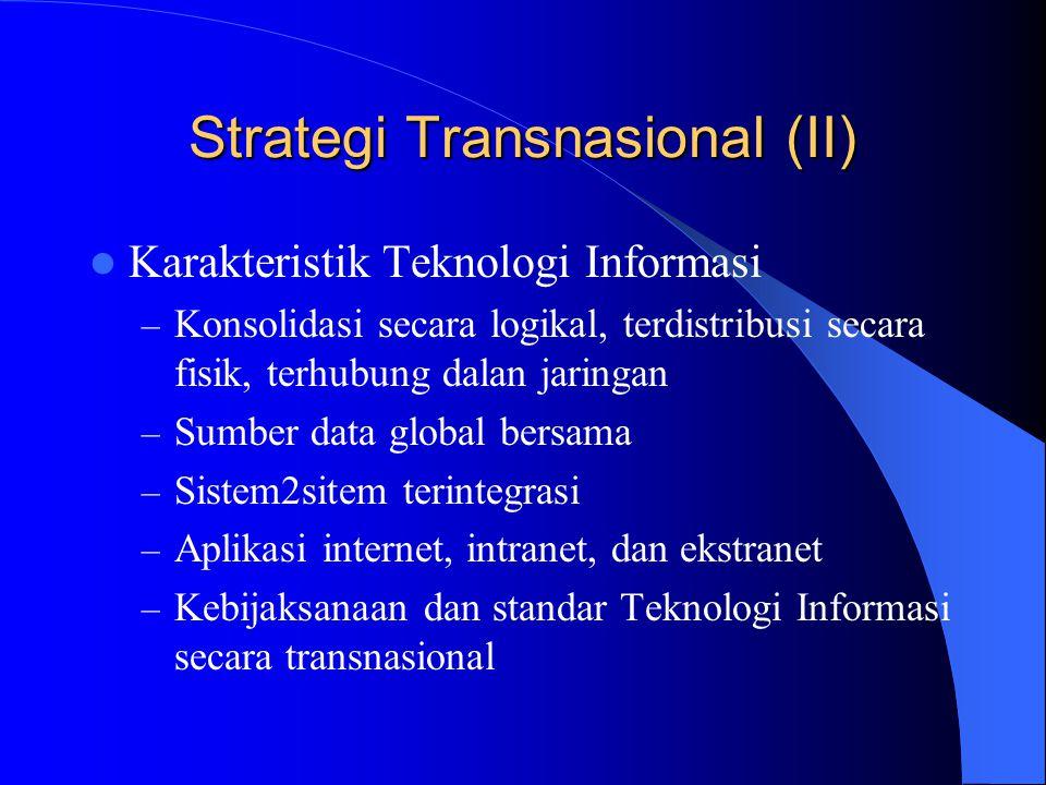 Strategi Transnasional (II) Karakteristik Teknologi Informasi – Konsolidasi secara logikal, terdistribusi secara fisik, terhubung dalan jaringan – Sum