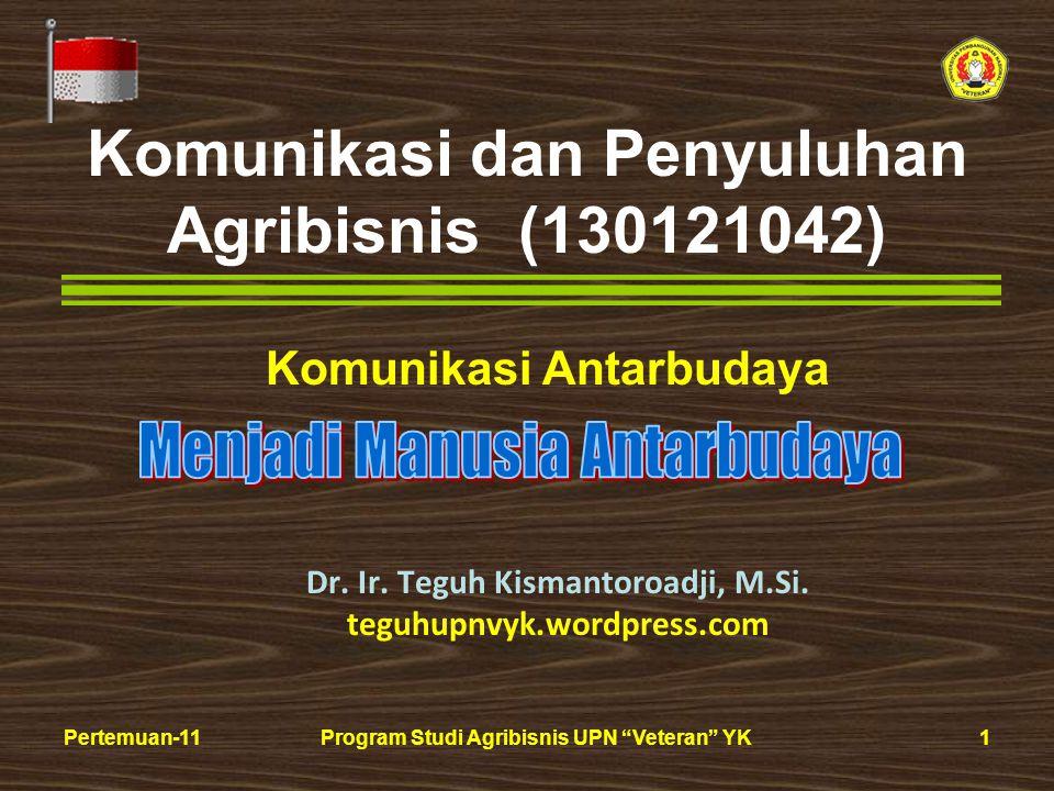 1Pertemuan-11Program Studi Agribisnis UPN Veteran YK Komunikasi dan Penyuluhan Agribisnis (130121042) Dr.