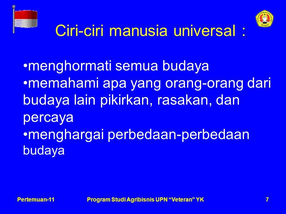 7Pertemuan-11Program Studi Agribisnis UPN Veteran YK Ciri-ciri manusia universal : menghormati semua budaya memahami apa yang orang-orang dari budaya lain pikirkan, rasakan, dan percaya menghargai perbedaan-perbedaan budaya