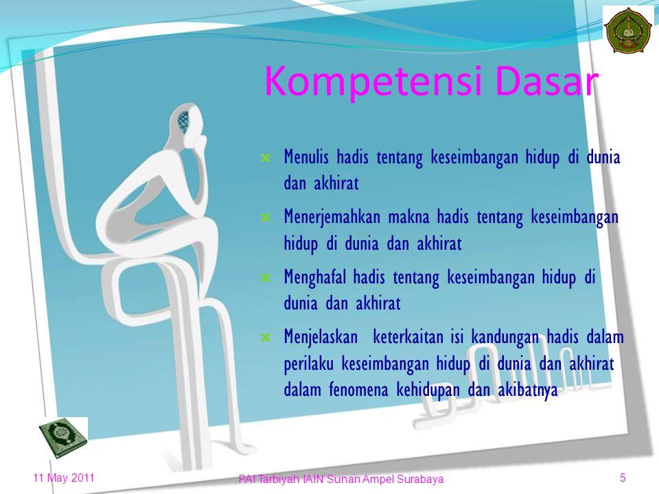 Standar kompetensi Memahami hadits tentang keseimbangan hidup di dunia dan akhirat 11 May 20114 PAI Tarbiyah IAIN Sunan Ampel Surabaya