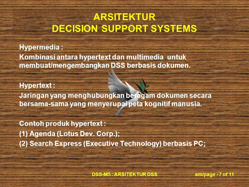ARSITEKTUR DECISION SUPPORT SYSTEMS DSS-M5 : ARSITEKTUR DSSam/page - 7 of 11 Hypermedia : Kombinasi antara hypertext dan multimedia untuk membuat/mengembangkan DSS berbasis dokumen.