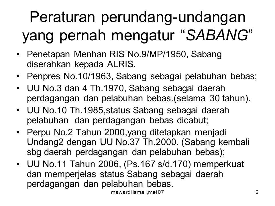 mawardi ismail,mei 072 Peraturan perundang-undangan yang pernah mengatur SABANG Penetapan Menhan RIS No.9/MP/1950, Sabang diserahkan kepada ALRIS.