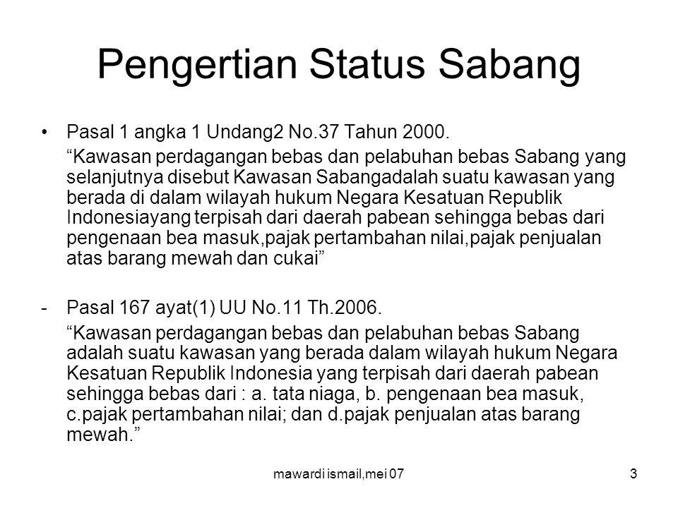 mawardi ismail,mei 073 Pengertian Status Sabang Pasal 1 angka 1 Undang2 No.37 Tahun 2000.