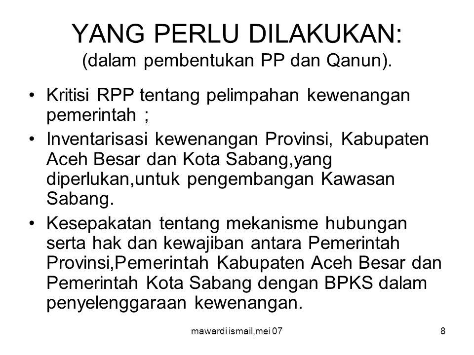 mawardi ismail,mei 078 YANG PERLU DILAKUKAN: (dalam pembentukan PP dan Qanun).