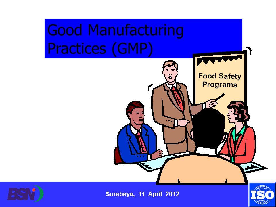 Surabaya, 11 April 2012 Good Manufacturing Practices (GMP)