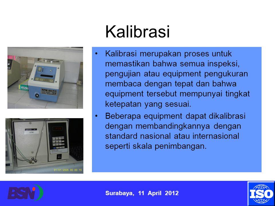 Surabaya, 11 April 2012 Kalibrasi merupakan proses untuk memastikan bahwa semua inspeksi, pengujian atau equipment pengukuran membaca dengan tepat dan