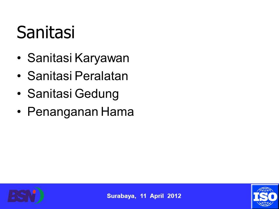 Surabaya, 11 April 2012 Sanitasi Sanitasi Karyawan Sanitasi Peralatan Sanitasi Gedung Penanganan Hama
