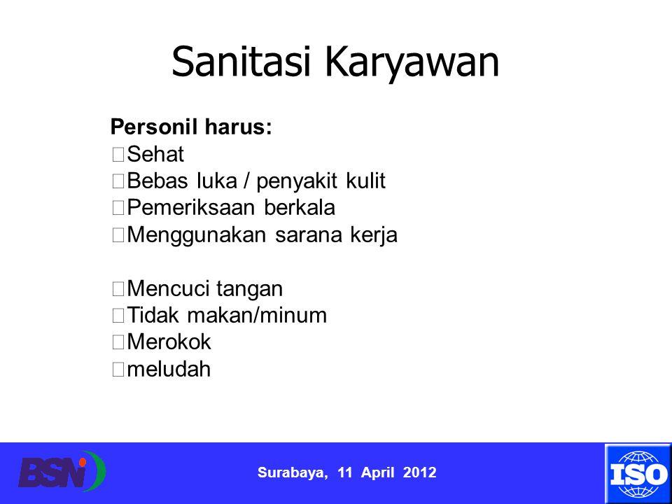 Surabaya, 11 April 2012 Personil harus:  Sehat  Bebas luka / penyakit kulit  Pemeriksaan berkala  Menggunakan sarana kerja  Mencuci tangan  Tida
