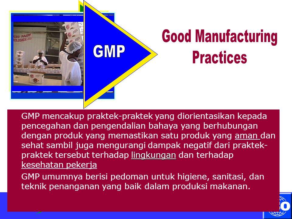 Surabaya, 11 April 2012 lingkungan GMP mencakup praktek-praktek yang diorientasikan kepada pencegahan dan pengendalian bahaya yang berhubungan dengan